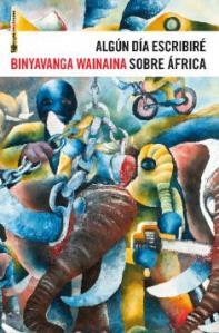Algún día escribiré sobre África-Binyavanga Wainaina